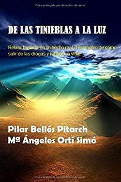 De las tinieblas a la luz: Relato basado en un hecho real de cmo salir de la droga y rehacer la vida (Spanish Edition)