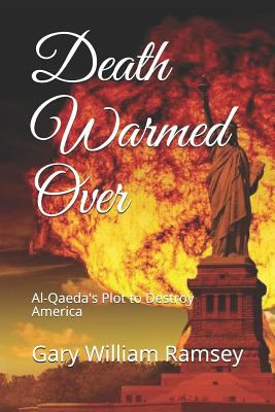 Death Warmed Over: Al-Qaeda's  Plot to Destroy America