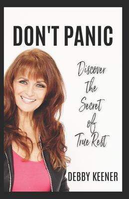 Don't Panic: Discover the Secret of True Rest