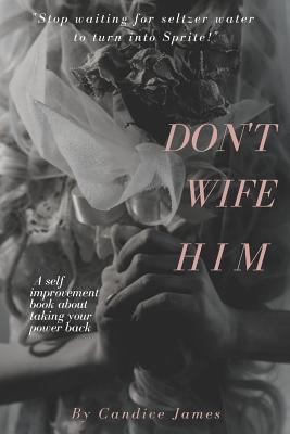 Dont Wife Him