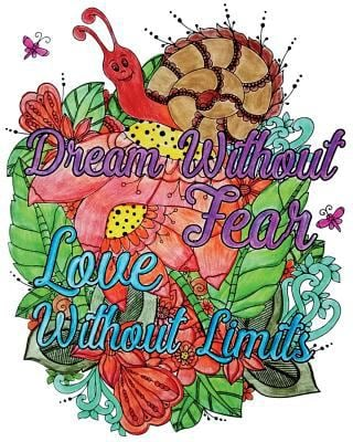 Dream Without Fear. Love Without Limits.: Inspirational Quotes Coloring Books, An Adult Coloring Book with Motivational Sayings (Animals & Flowers wit