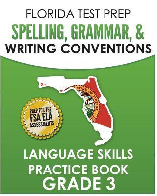 FLORIDA TEST PREP Spelling, Grammar, & Writing Conventions Grade 3: Language Skills Practice Book