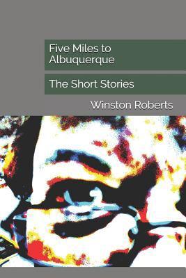 Five Miles to Albuquerque: The Short Stories