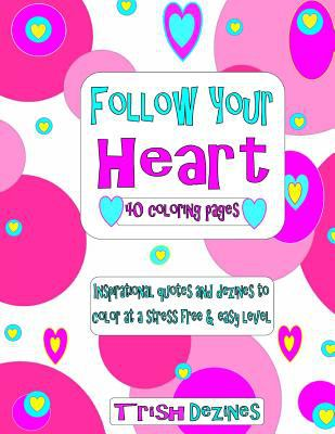 Follow Your Heart: 40 coloring pages