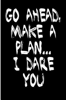 Go Ahead Make a Plan I Dare You: Blank Lined Journal - Funny Journals for Adults, Humor Journal, Funny Notebook, Notebook Journal