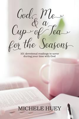 God, Me & a Cup of Tea for the Seasons: 101 devotional readings to savor during your time with God