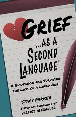 Grief as a Second Language: A Guidebook for Living with the Loss a Loved One
