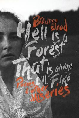 Hell Is A Forest That Is Always On Fire: Poems & Other Miseries