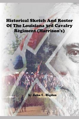 Historical Sketch And Roster Of The Louisiana 3rd Cavalry Regiment (Harrison's) (Louisiana Regimental History Series)