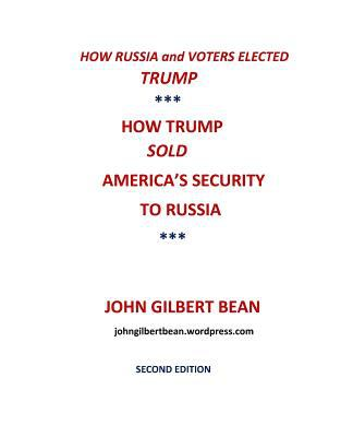 How Russia and Voters Elected Trump: How Trump Sold America's Security to Russia