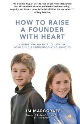 How to Raise a Founder With Heart: A Guide for Parents to Develop Your Childs Problem-Solving Abilities
