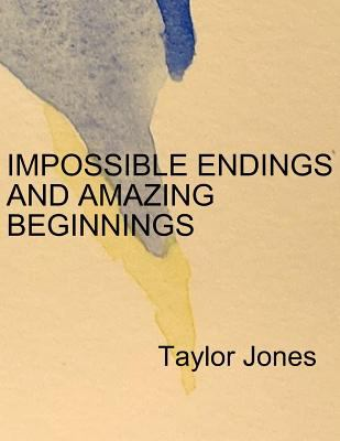 Impossible Endings and Amazing Beginnings