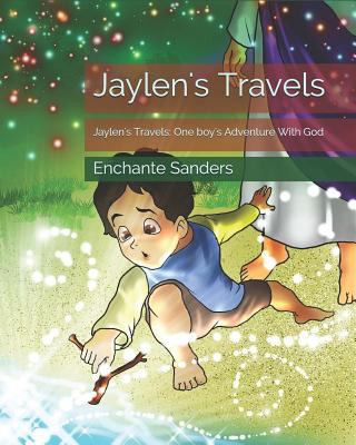 Jaylen's Travels: Jaylen's Travels: One boy's Adventure With God (Jaylen's Travels: One boys journey to meet Jesus)