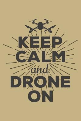 Keep Calm And Drone On: Blank Lined Journal to Write In - Ruled Writing Notebook