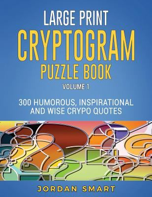 Large Print Cryptogram Puzzle Book: 300 Humorous Inspirational and Wise Crypto Quotes (Substitution Cipher Cryptoquote Books for Adults)