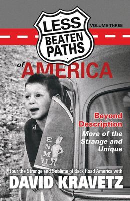 Less Beaten Paths of America: Beyond Description - More of the Strange and Unique