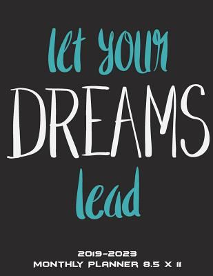 Let Your Dreams Lead: 2019-2023 Monthly Planner 8.5 x 11: Dream Life Quotes, Five Year Planner Monthly Schedule Organizer 2019-2023, 60 Months Planner