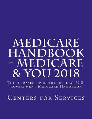 Medicare Handbook - Medicare & You 2018: This is the official U.S. government Medicare Handbook