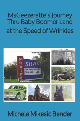 MsGeezerette's Journey Thru Baby Boomer Land at the Speed of Wrinkles