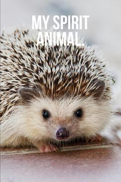 My Spirit Animal: Hedgehog Journal