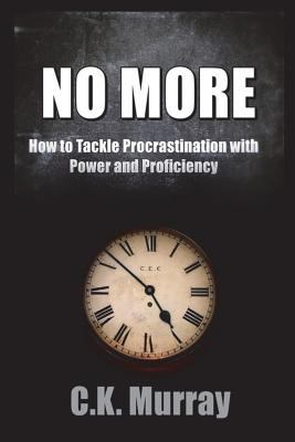 No More: How to Tackle Procrastination with Power & Proficiency