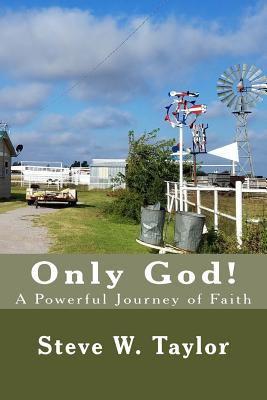 Only God!: A Powerful Journey of Faith