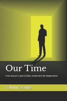 Our Time: A true story of surviving longterm abuse and the journey to becoming whole