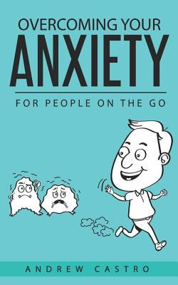 Overcoming Your Anxiety: For People on the Go