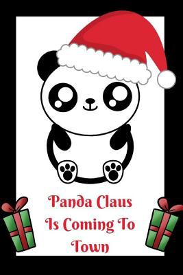 Panda Claus Is Coming To Town: For Christmas Blank Lined Journal for Kids (Girls, Boys Unisex Tween Teenager Novelty Journal)