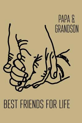 Papa& Grandson Best Friends For Life: Blank Lined Journal to Write In - Ruled Writing Notebook