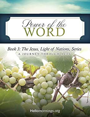 Power of the Word: Book 3: The Jesus, Light of Nations, Series - A Journey Through Acts (Hello Mornings Bible Studies) (Volume 7)
