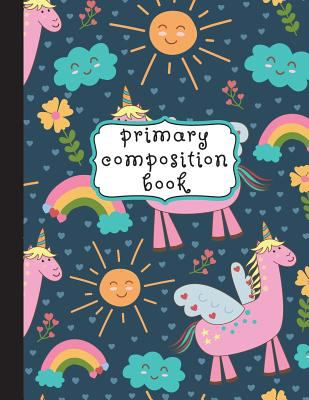 Primary Composition Book: Unicorn Primary Composition Notebook K-2, Primary Composition Books, Unicorn Notebook For Girls, Handwriting Notebook (Top .