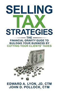 Selling Tax Strategies: Selling Tax Strategies: The Financial Gravity Guide To Building Your Business By Cutting Your Clients' Taxes