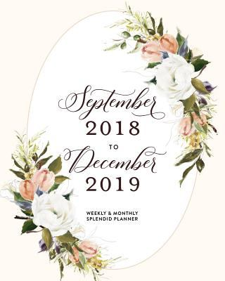 September 2018 to December 2019 Weekly & Monthly Splendid Planner: Elegant Floral Wreath Year and a Half Organizer