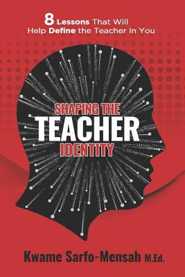 Shaping the Teacher Identity: 8 Lessons That Will Help Define the Teacher in You