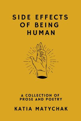 Side Effects of Being Human: a collection of prose and poetry