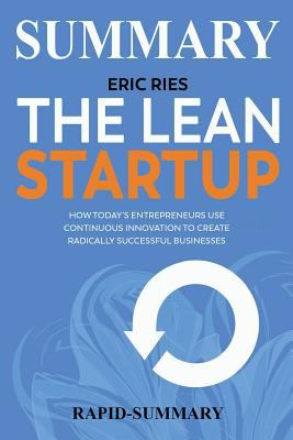 Summary | The Lean Startup: By Eric Ries - How Today's Entrepreneurs Use Continuous Innovation to Create Radically Successful Businesses (The Lean ...