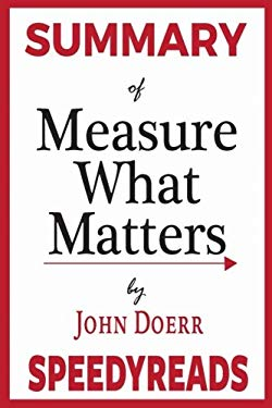 Summary of Measure What Matters by John Doerr: How Google, Bono, and the Gates Foundation Rock the World with OKRs - Finish Entire Book in 15 Minutes