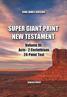 Super Giant Print New Testament, Volume III: Acts-2 Corinthians, 24-Point Text, KJV: One-Column Format (Super Giant Print New Testament 4-Volume Set)