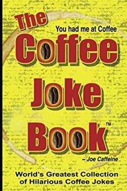 The COFFEE JOKE BOOK: World's Greatest Collection of Coffee Jokes