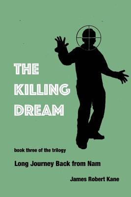 The Killing Dream: book three in the trilogy Long Journey Back from Nam