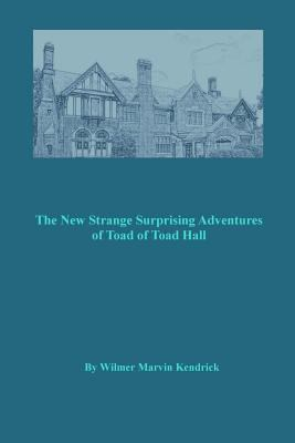 The New Strange Surprising Adventures  of Toad of Toad Hall: And His Friends
