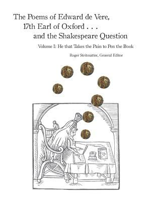 The Poems of Edward de Vere, 17th Earl of Oxford . . . and the Shakespeare Question: He that Takes the Pain to Pen the Book