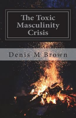 The Toxic Masculinity Crisis