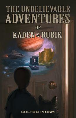 The Unbelievable Adventures of Kaden & Rubik