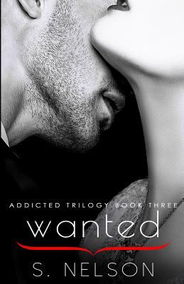 Wanted (Addicted Trilogy) (Volume 3)