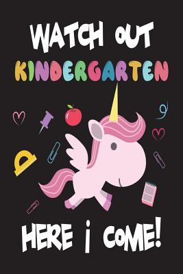 Watch Out Kindergarten Here I Come!: Funny Back To School Unicorn Gift Notebook For Kindergarten Girls