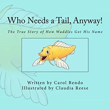 Who Needs a Tail, Anyway!: The True Story of How Waddles Got His Name