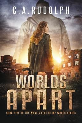 Worlds Apart: A Survival Story Yet Untold (Book Five of the What's Left of My World Series)