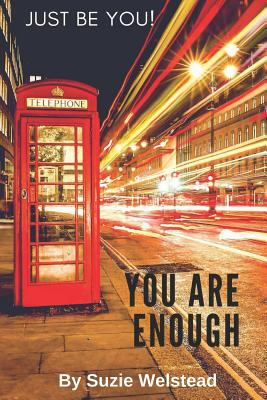 YOU ARE ENOUGH * JUST BE YOU!: Why? Because I Believe in YOU!